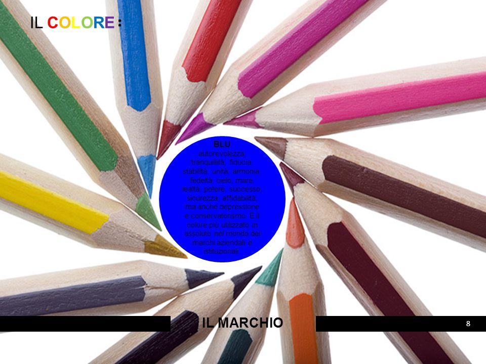 IL COLORE: IL MARCHIO 8 BLU autorevolezza, tranquillità, fiducia, stabilità, unità, armonia, fedeltà, cielo, mare, lealtà, potere, successo, sicurezza