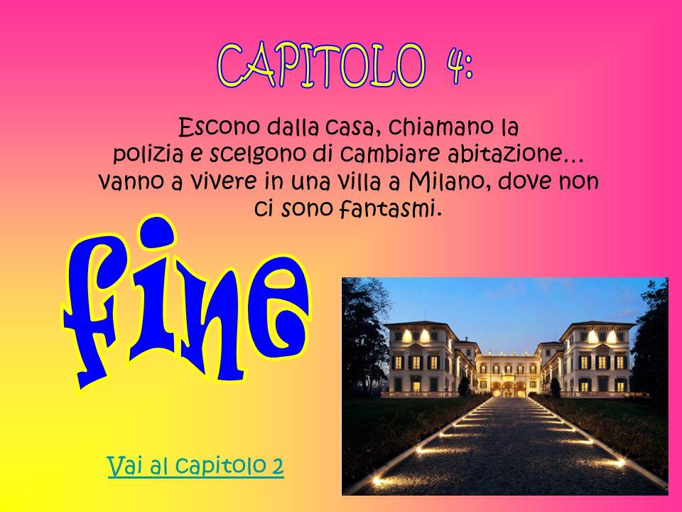Escono dalla casa, chiamano la polizia e scelgono di cambiare abitazione… vanno a vivere in una villa a Milano, dove non ci sono fantasmi. Vai al capi