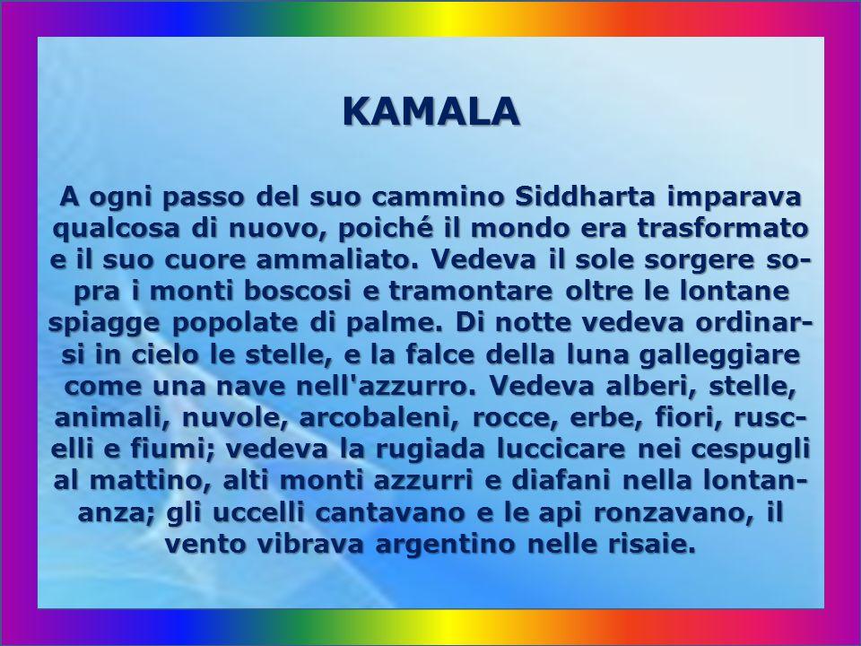 E se non ti dispiace, Kamala, vorrei pregarti d esse- re mia amica e maestra, poiché non so ancora nulla dell arte in cui tu sei maestra».