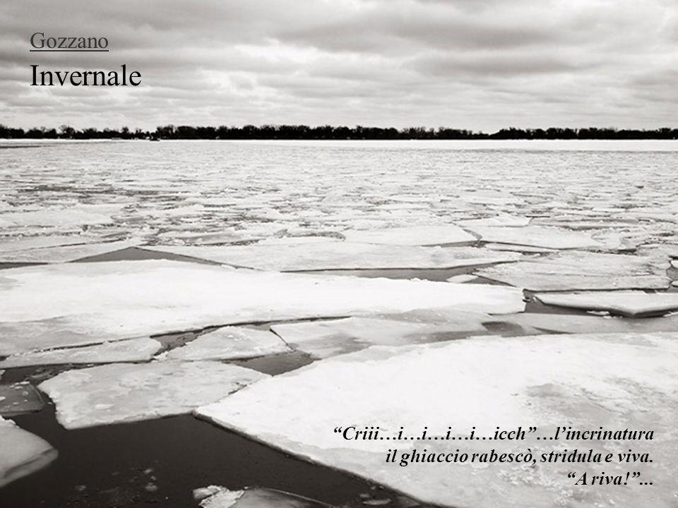 """Invernale Gozzano """"Criii…i…i…i…i…icch""""…l'incrinatura il ghiaccio rabescò, stridula e viva. """"A riva!""""..."""