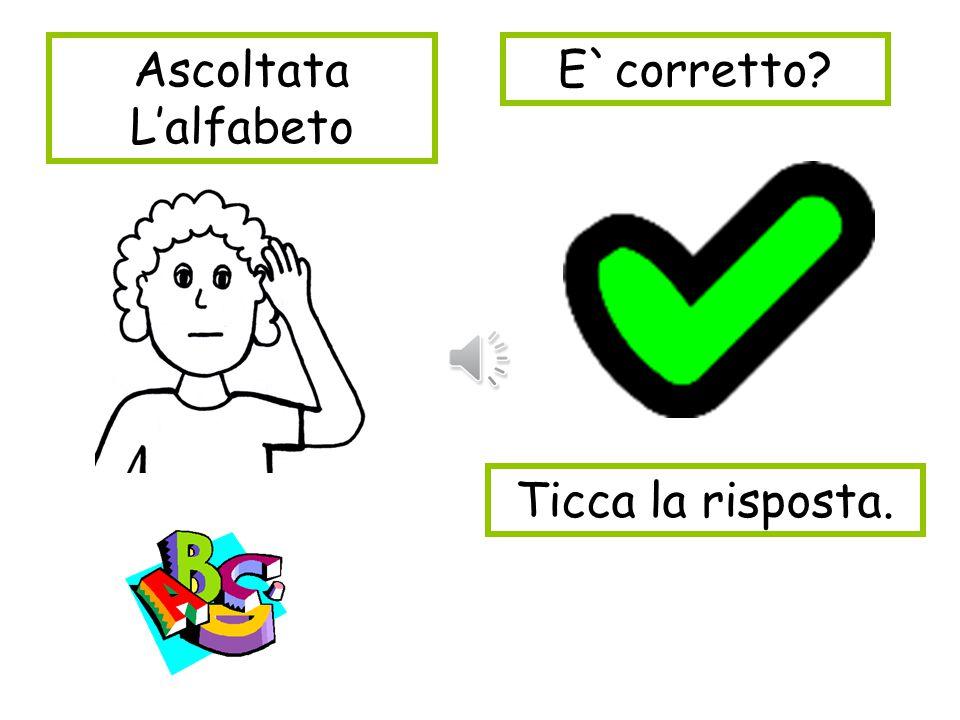 Trova il suono… che corrisponde… …alla lettera. Per esempio… A = A