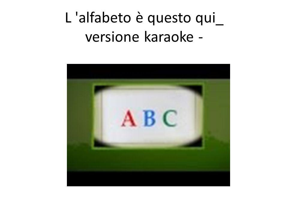 These go with the song on the next slide A come alligatore che finge di dormire B come bandierone che sventola sul pennone C come canguro che salta su