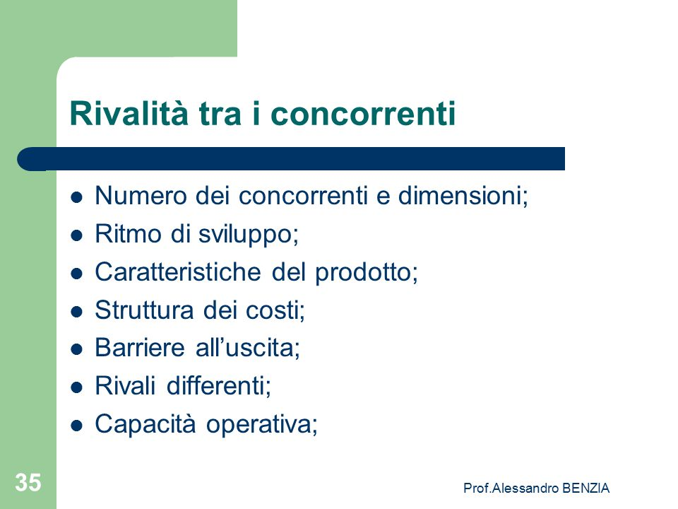 Prof.Alessandro BENZIA 35 Rivalità tra i concorrenti Numero dei concorrenti e dimensioni; Ritmo di sviluppo; Caratteristiche del prodotto; Struttura d