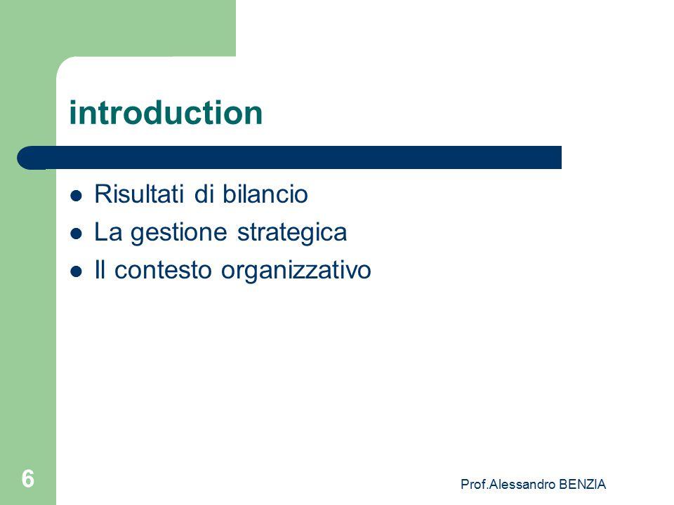 Prof.Alessandro BENZIA 6 introduction Risultati di bilancio La gestione strategica Il contesto organizzativo