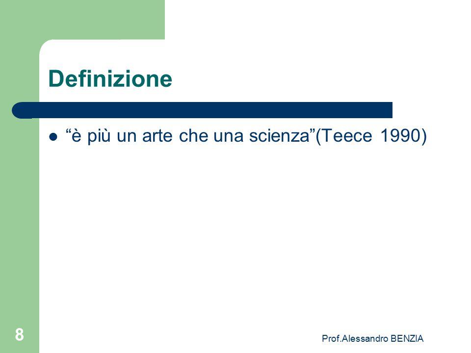 """Prof.Alessandro BENZIA 8 Definizione """"è più un arte che una scienza""""(Teece 1990)"""