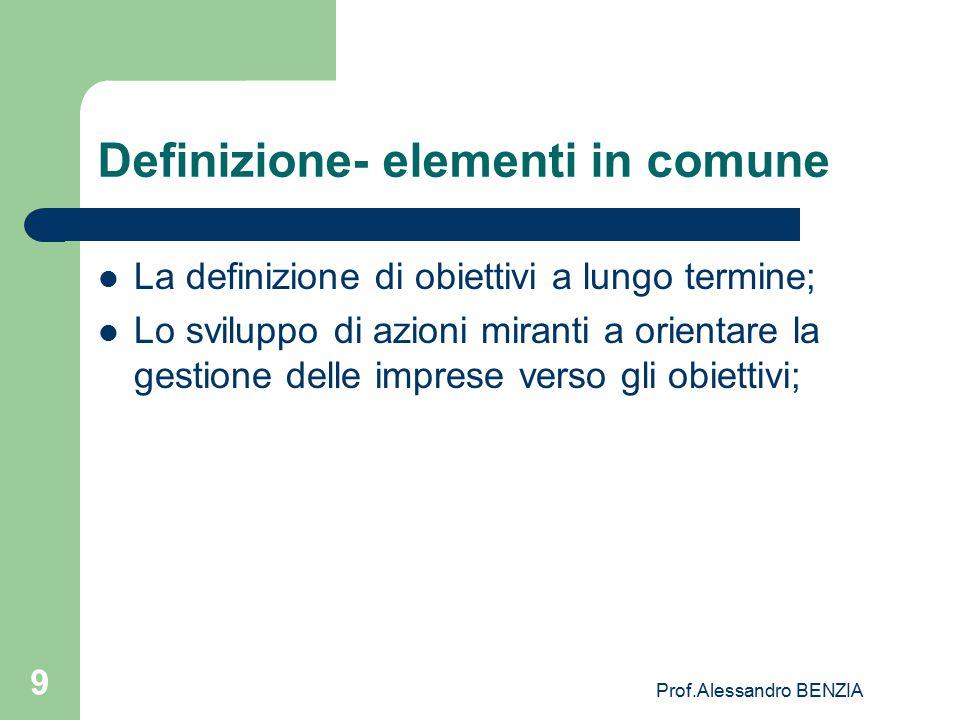 Prof.Alessandro BENZIA 9 Definizione- elementi in comune La definizione di obiettivi a lungo termine; Lo sviluppo di azioni miranti a orientare la ges