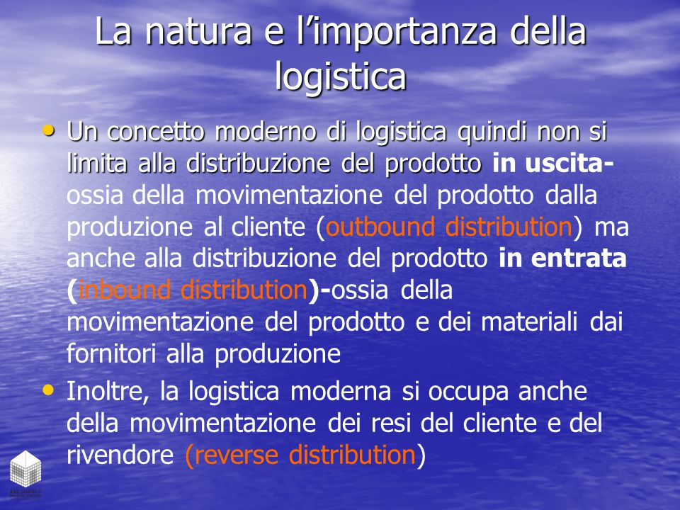 La natura e l'importanza della logistica Un concetto moderno di logistica quindi non si limita alla distribuzione del prodotto Un concetto moderno di