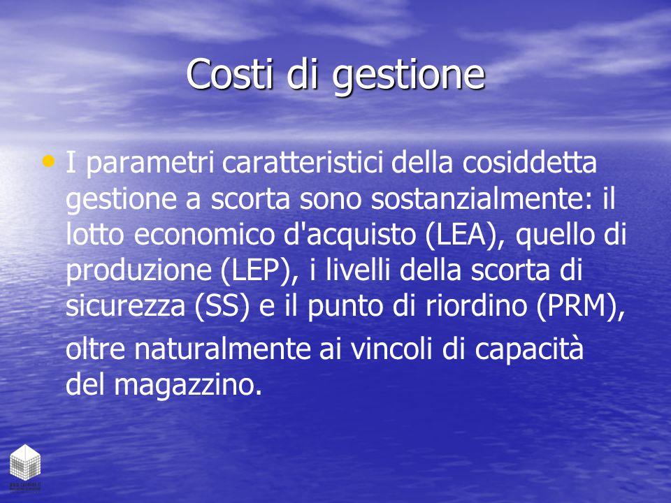 Costi di gestione I parametri caratteristici della cosiddetta gestione a scorta sono sostanzialmente: il lotto economico d'acquisto (LEA), quello di p