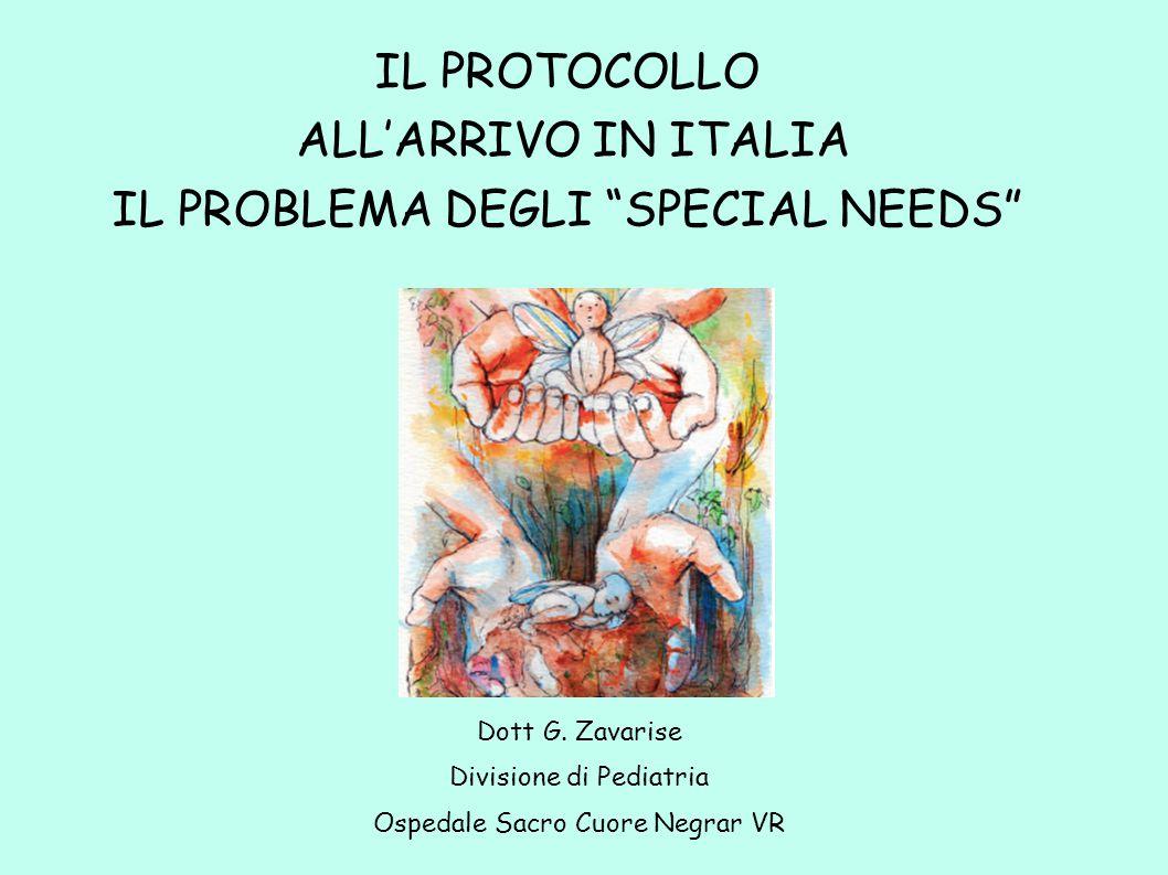 """IL PROTOCOLLO ALL'ARRIVO IN ITALIA IL PROBLEMA DEGLI """"SPECIAL NEEDS"""" Dott G. Zavarise Divisione di Pediatria Ospedale Sacro Cuore Negrar VR"""