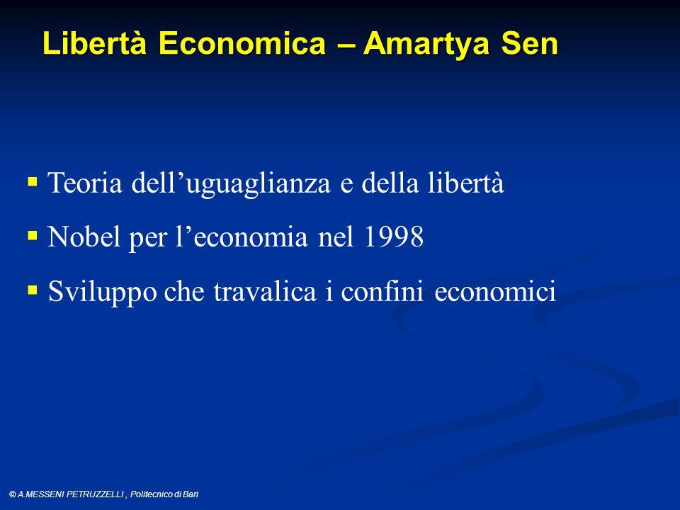 © A.MESSENI PETRUZZELLI, Politecnico di Bari Libertà Economica – Amartya Sen  Teoria dell'uguaglianza e della libertà  Nobel per l'economia nel 1998  Sviluppo che travalica i confini economici