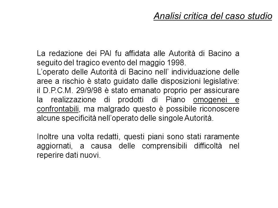 Analisi critica del caso studio La redazione dei PAI fu affidata alle Autorità di Bacino a seguito del tragico evento del maggio 1998.