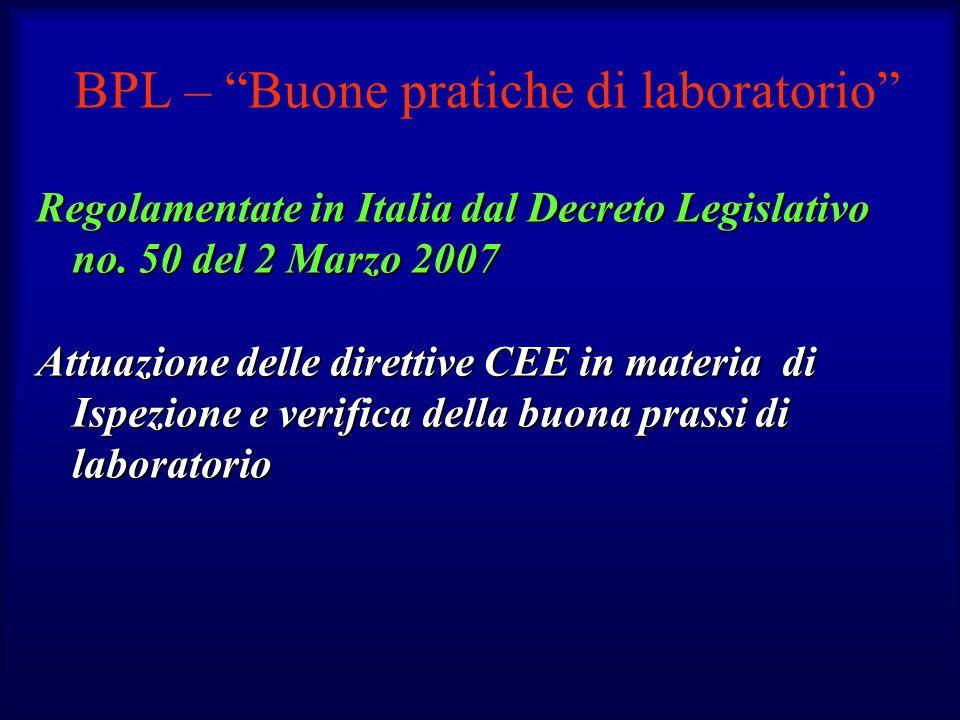 """BPL – """"Buone pratiche di laboratorio"""" Regolamentate in Italia dal Decreto Legislativo no. 50 del 2 Marzo 2007 Attuazione delle direttive CEE in materi"""