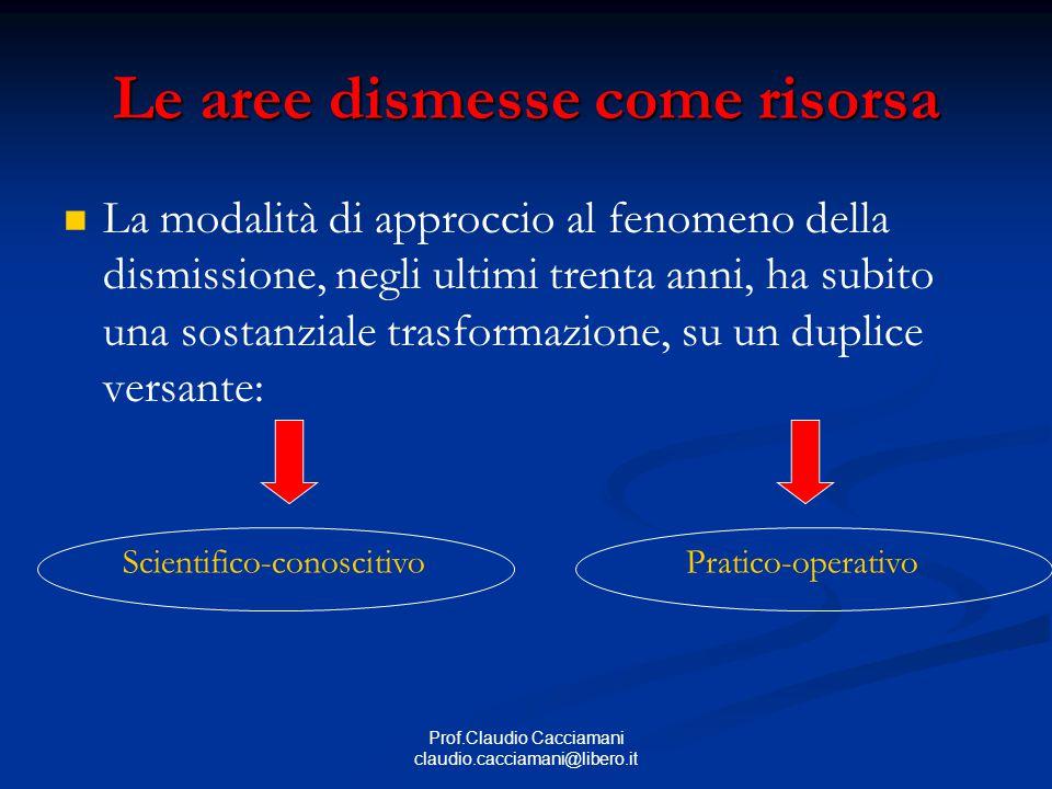 Prof.Claudio Cacciamani claudio.cacciamani@libero.it Le aree dismesse: tipologia   Il nodo centrale nella definizione del grado di trasformabilità di un area è la misura del suo valore che deve determinarsi BENI ECONOMICI PRESENTI BENI NON NEGOZIABILI