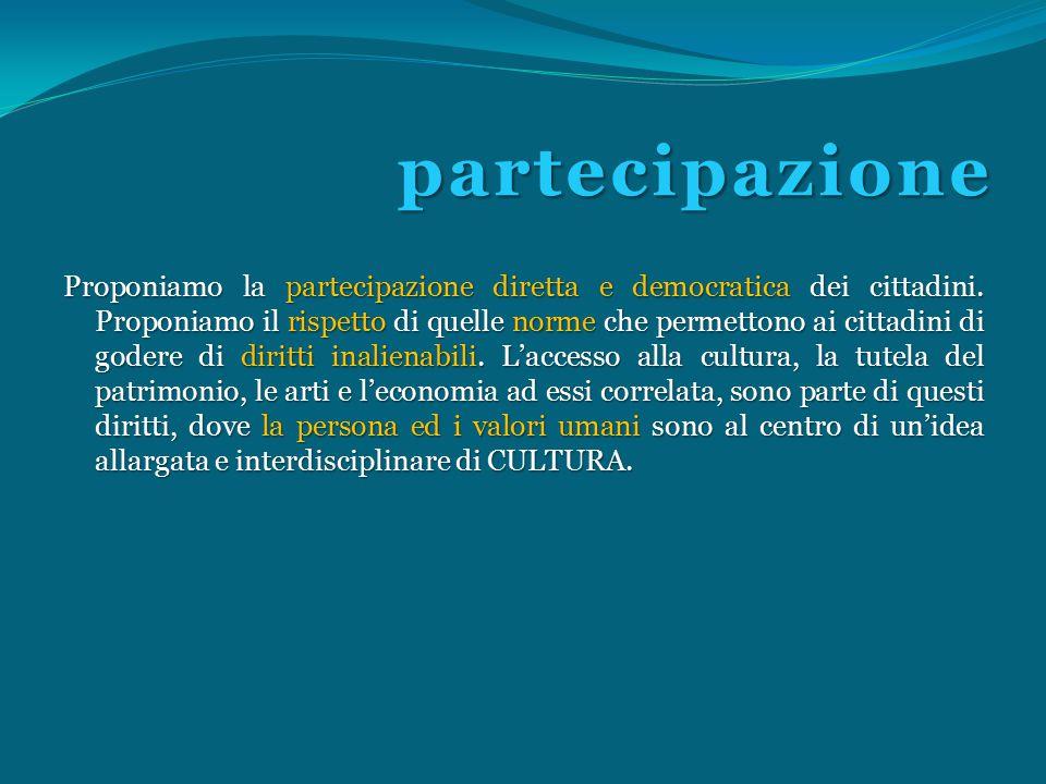 partecipazione Proponiamo la partecipazione diretta e democratica dei cittadini.