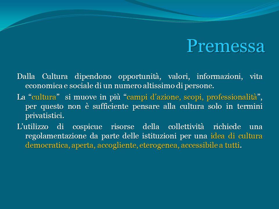 Premessa Dalla Cultura dipendono opportunità, valori, informazioni, vita economica e sociale di un numero altissimo di persone.