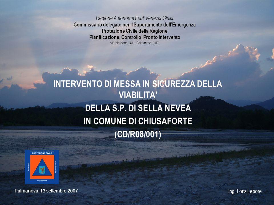 INTERVENTO DI MESSA IN SICUREZZA DELLA VIABILITA' DELLA S.P. DI SELLA NEVEA IN COMUNE DI CHIUSAFORTE (CD/R08/001) Regione Autonoma Friuli Venezia Giul