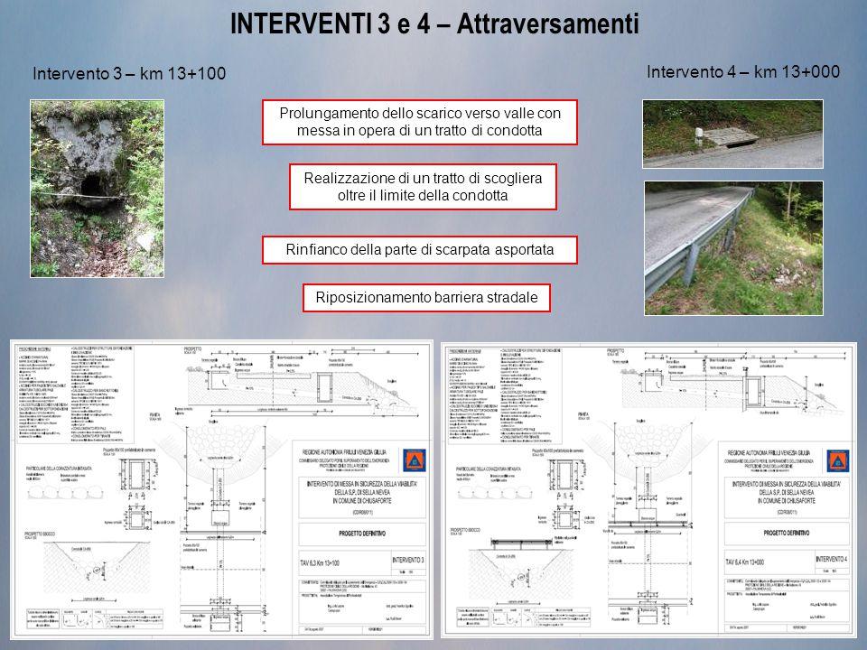 INTERVENTI 3 e 4 – Attraversamenti Intervento 3 – km 13+100 Intervento 4 – km 13+000 Prolungamento dello scarico verso valle con messa in opera di un