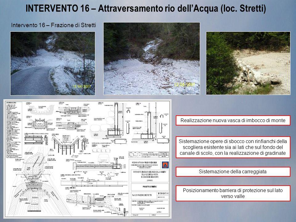 INTERVENTO 16 – Attraversamento rio dell'Acqua (loc. Stretti) Intervento 16 – Frazione di Stretti Realizzazione nuova vasca di imbocco di monte Sistem
