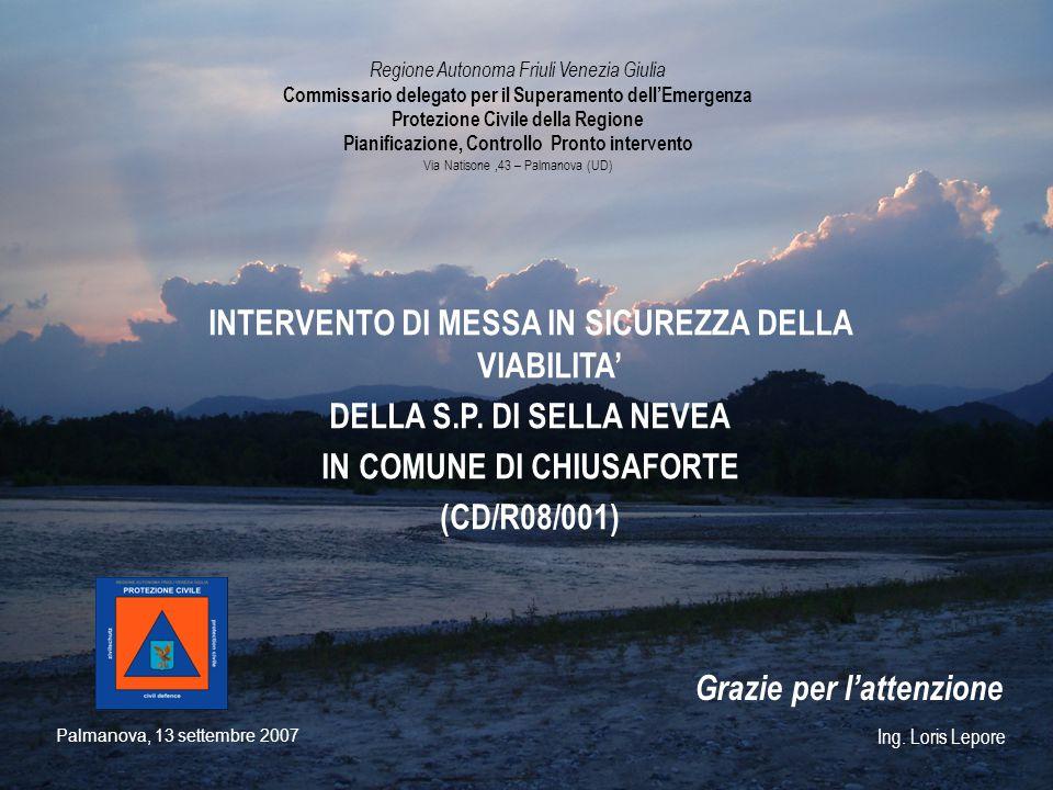 Palmanova, 13 settembre 2007 Ing. Loris Lepore Regione Autonoma Friuli Venezia Giulia Commissario delegato per il Superamento dell'Emergenza Protezion