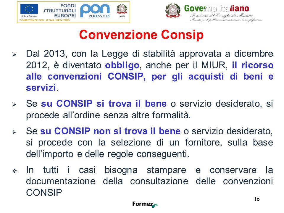 16 Convenzione Consip  Dal 2013, con la Legge di stabilità approvata a dicembre 2012, è diventato obbligo, anche per il MIUR, il ricorso alle convenzioni CONSIP, per gli acquisti di beni e servizi.