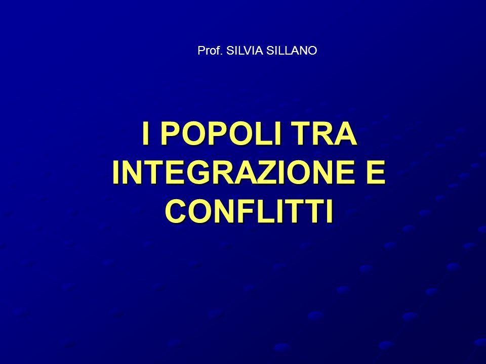 I POPOLI TRA INTEGRAZIONE E CONFLITTI Prof. SILVIA SILLANO