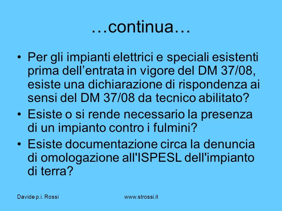 Davide p.i. Rossiwww.strossi.it …continua… Per gli impianti elettrici e speciali esistenti prima dell'entrata in vigore del DM 37/08, esiste una dichi