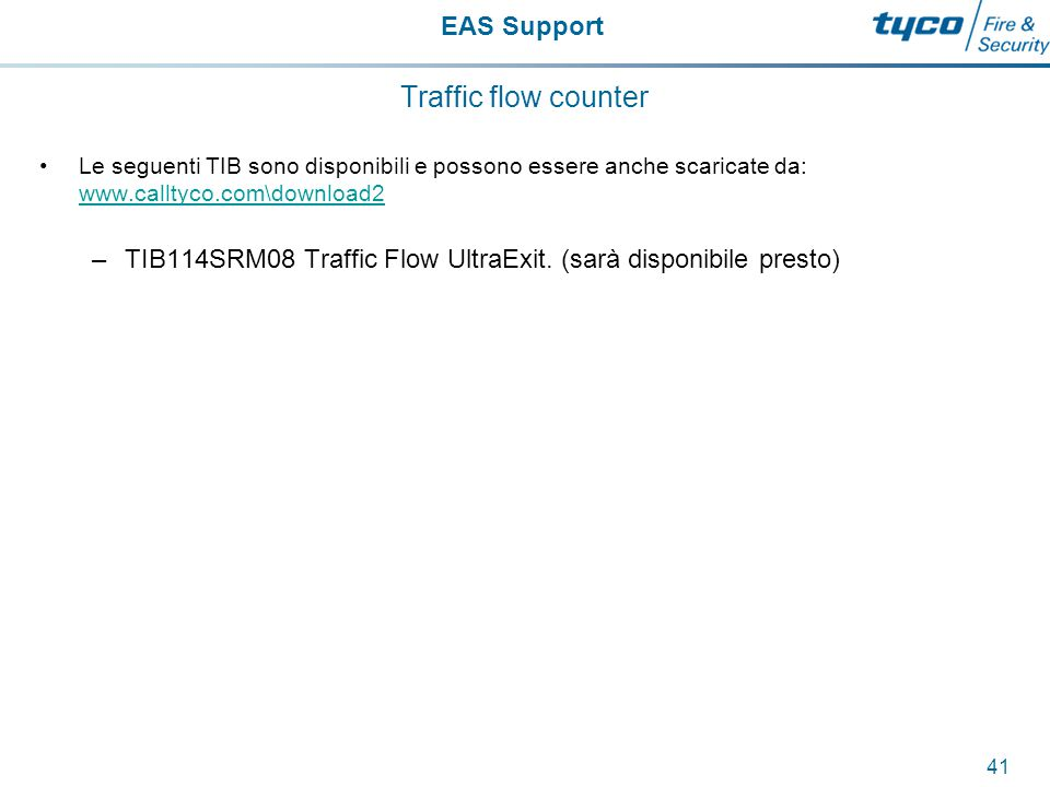 EAS Support 41 Traffic flow counter Le seguenti TIB sono disponibili e possono essere anche scaricate da: www.calltyco.com\download2 www.calltyco.com\download2 –TIB114SRM08 Traffic Flow UltraExit.
