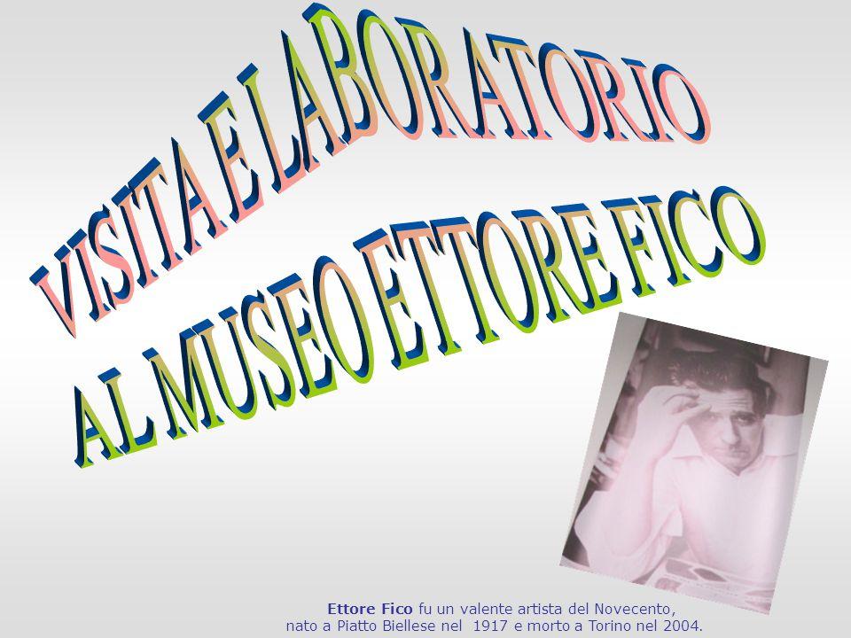Ettore Fico fu un valente artista del Novecento, nato a Piatto Biellese nel 1917 e morto a Torino nel 2004.