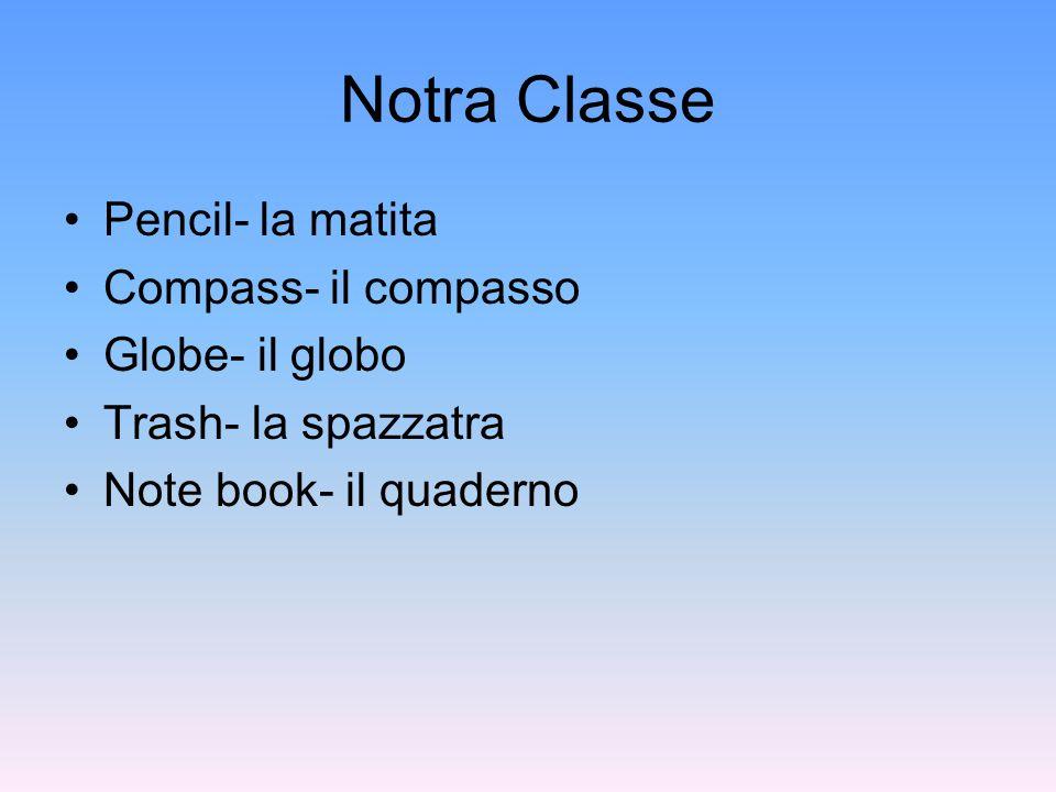 Notra Classe Pencil- la matita Compass- il compasso Globe- il globo Trash- la spazzatra Note book- il quaderno