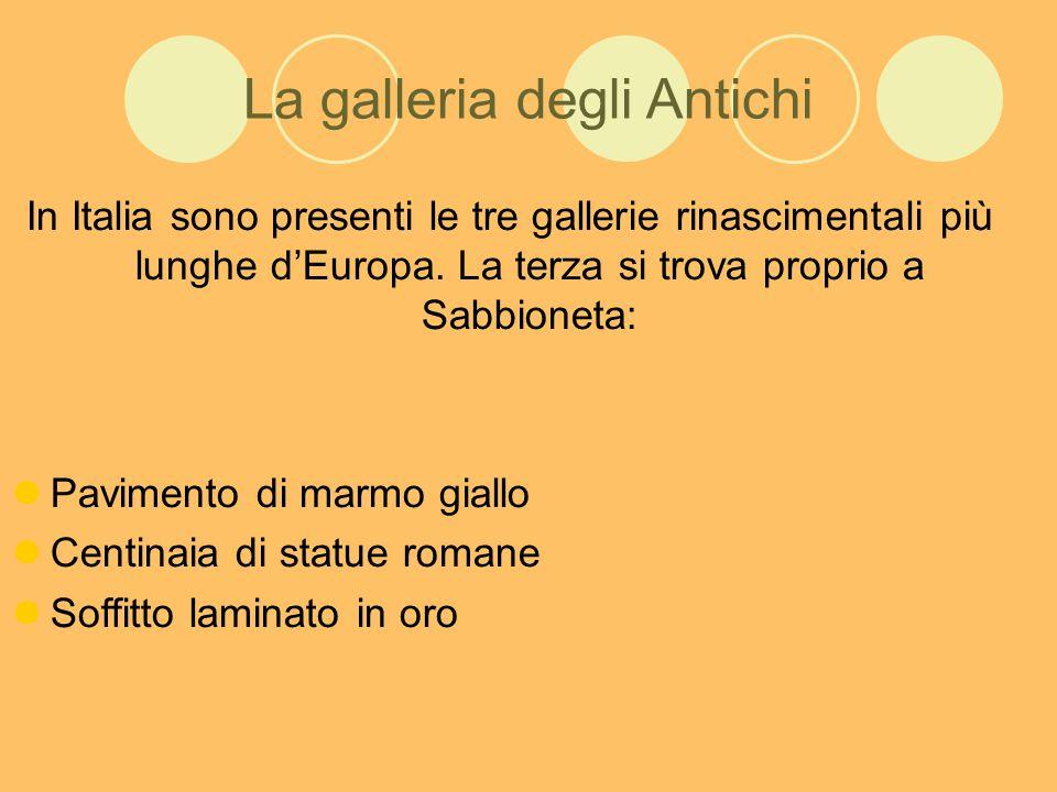 La galleria degli Antichi In Italia sono presenti le tre gallerie rinascimentali più lunghe d'Europa.