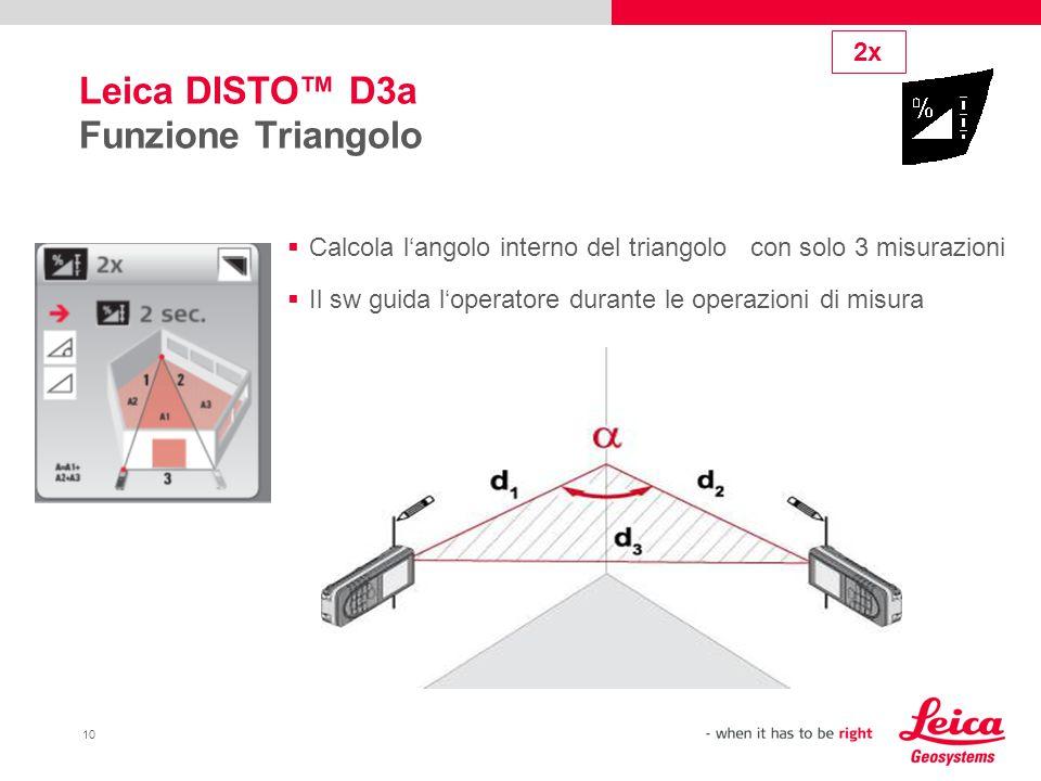 10 Leica DISTO™ D3a Funzione Triangolo  Calcola l'angolo interno del triangolo con solo 3 misurazioni  Il sw guida l'operatore durante le operazioni di misura 2x