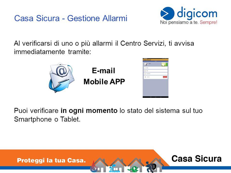 Al verificarsi di uno o più allarmi il Centro Servizi, ti avvisa immediatamente tramite: E-mail Mobile APP Puoi verificare in ogni momento lo stato de