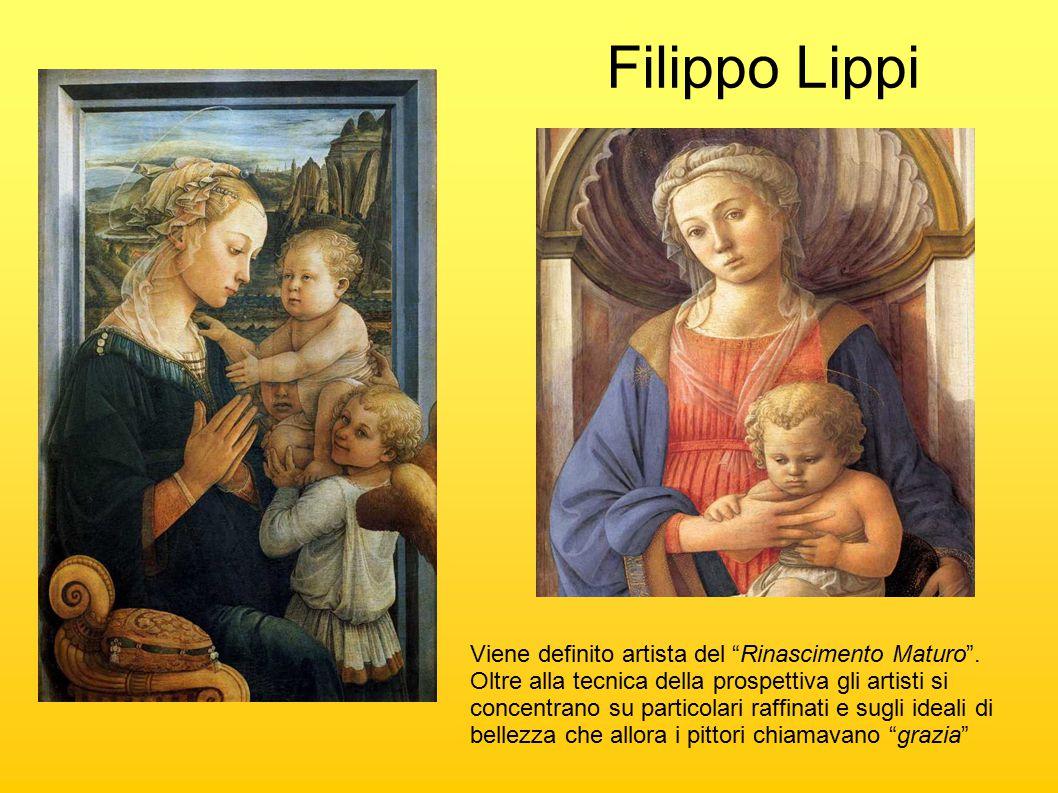 Filippo Lippi Viene definito artista del Rinascimento Maturo .