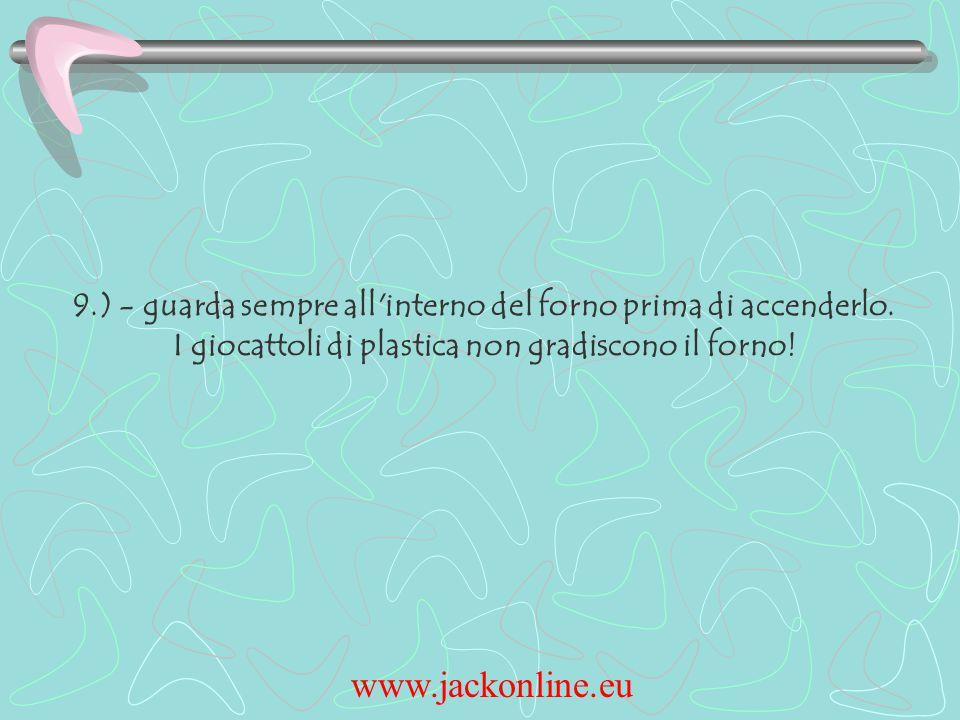 www.jackonline.eu 9.) - guarda sempre all interno del forno prima di accenderlo.