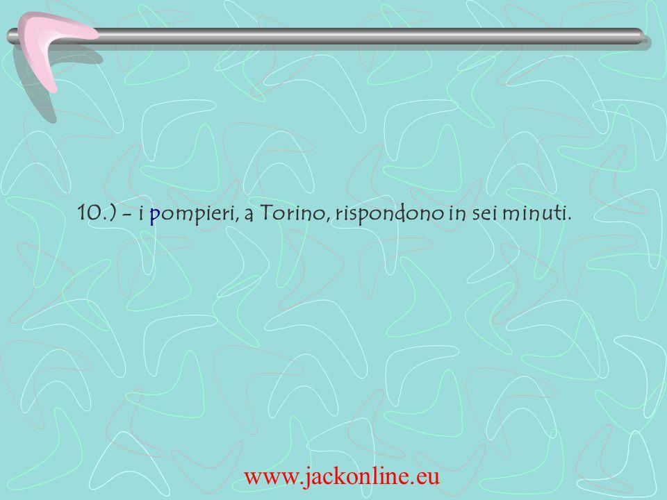 www.jackonline.eu 10.) - i pompieri, a Torino, rispondono in sei minuti.