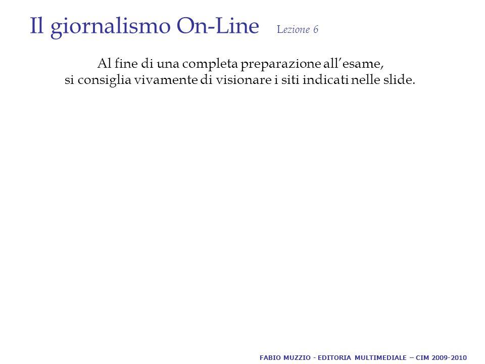 Il giornalismo On-Line L ezione 6 Al fine di una completa preparazione all'esame, si consiglia vivamente di visionare i siti indicati nelle slide.