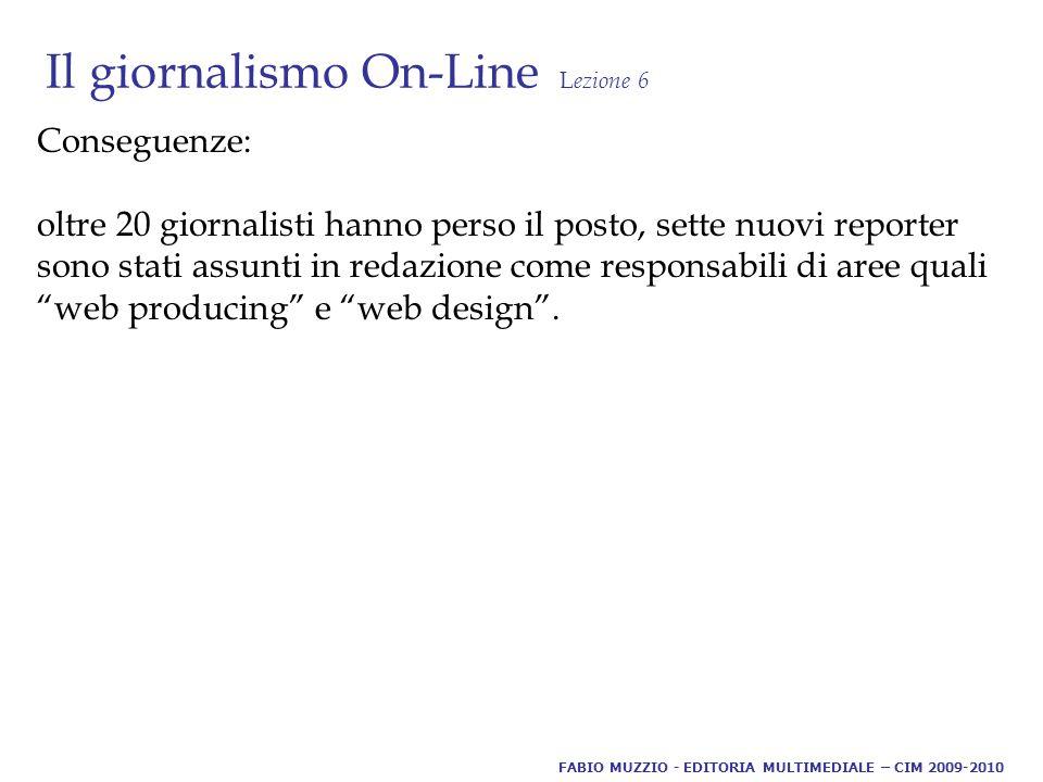 Il giornalismo On-Line L ezione 6 Conseguenze: oltre 20 giornalisti hanno perso il posto, sette nuovi reporter sono stati assunti in redazione come responsabili di aree quali web producing e web design .