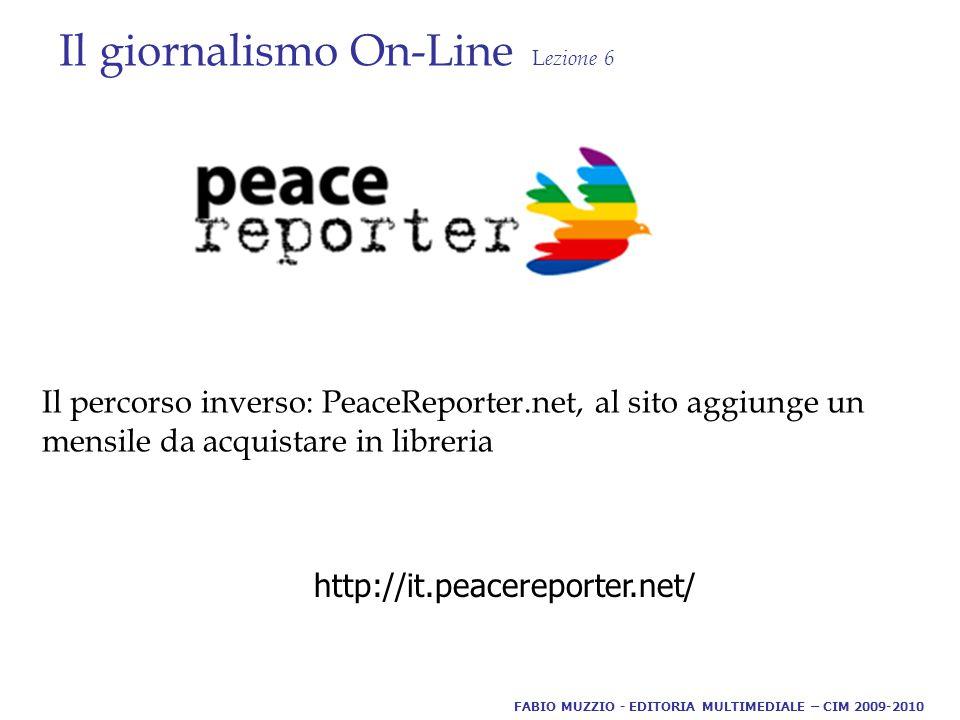Il giornalismo On-Line L ezione 6 Il percorso inverso: PeaceReporter.net, al sito aggiunge un mensile da acquistare in libreria FABIO MUZZIO - EDITORIA MULTIMEDIALE – CIM 2009-2010 http://it.peacereporter.net/