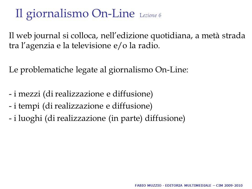 Il giornalismo On-Line L ezione 6 Il web journal si colloca, nell'edizione quotidiana, a metà strada tra l'agenzia e la televisione e/o la radio.