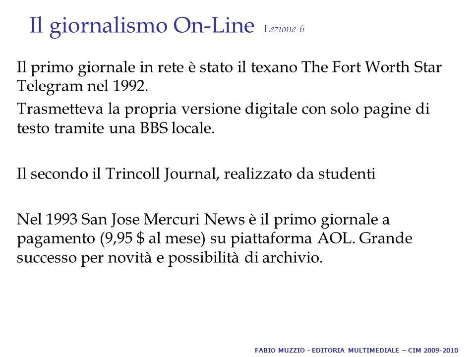 Il giornalismo On-Line L ezione 6 Il primo giornale in rete è stato il texano The Fort Worth Star Telegram nel 1992.