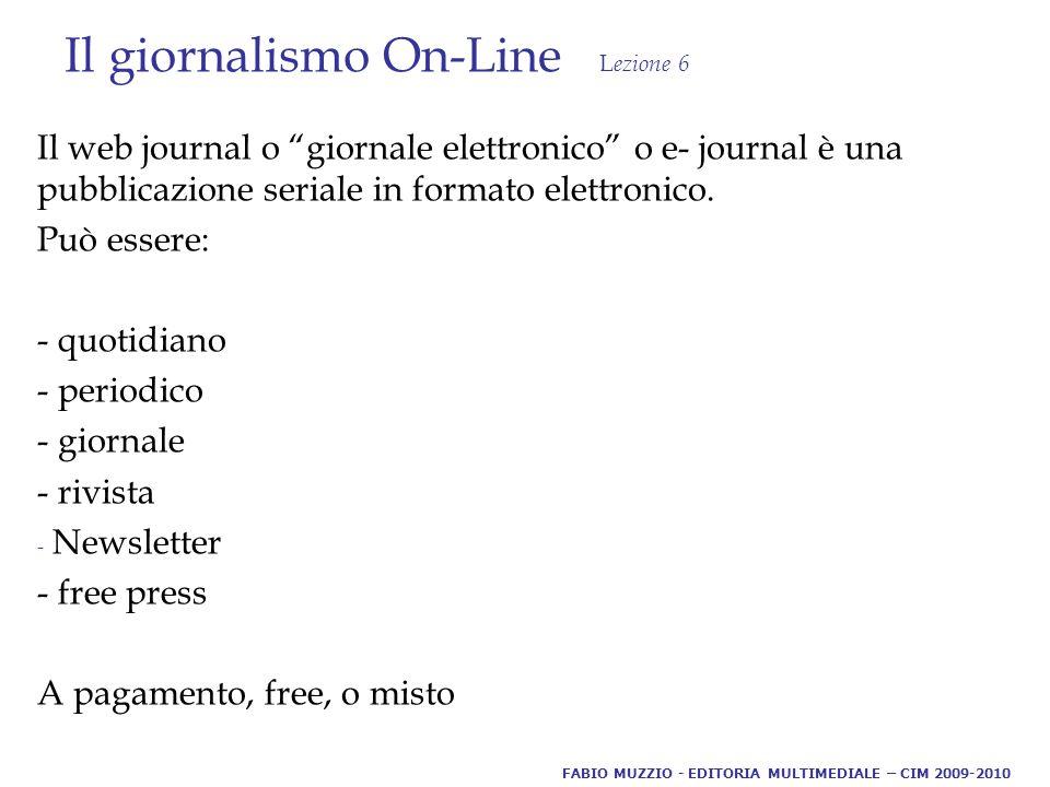 Il giornalismo On-Line L ezione 6 Il web journal o giornale elettronico o e- journal è una pubblicazione seriale in formato elettronico.