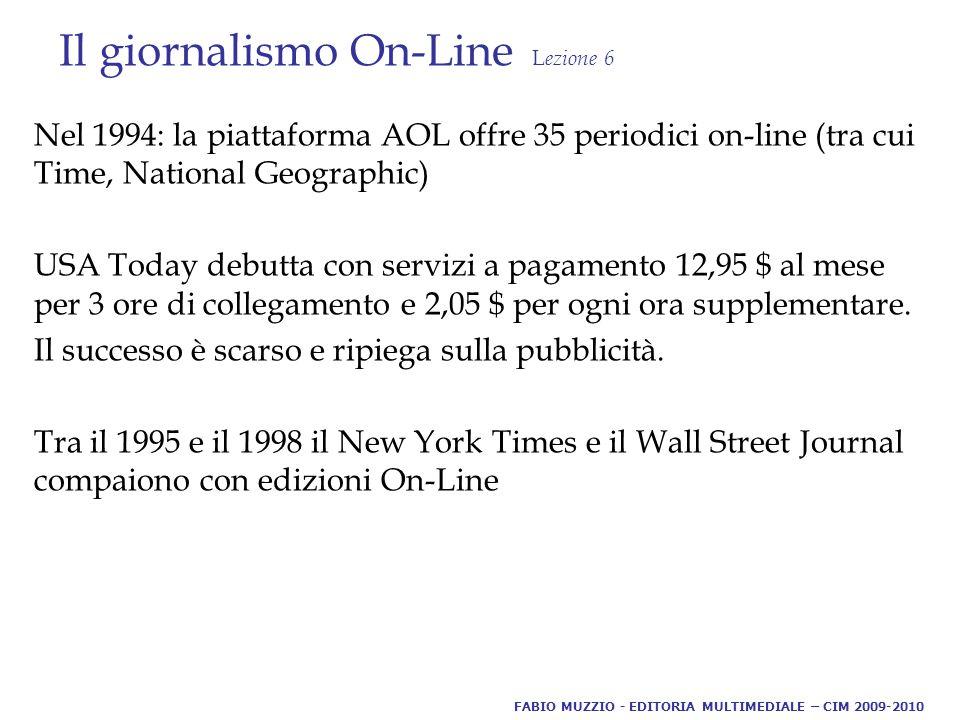 Il giornalismo On-Line L ezione 6 Nel 1994: la piattaforma AOL offre 35 periodici on-line (tra cui Time, National Geographic) USA Today debutta con servizi a pagamento 12,95 $ al mese per 3 ore di collegamento e 2,05 $ per ogni ora supplementare.