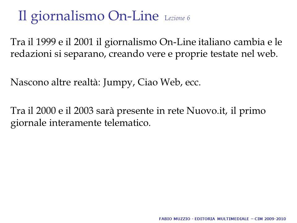Il giornalismo On-Line L ezione 6 Tra il 1999 e il 2001 il giornalismo On-Line italiano cambia e le redazioni si separano, creando vere e proprie testate nel web.