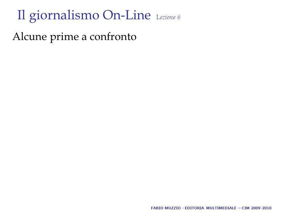 Il giornalismo On-Line L ezione 6 Alcune prime a confronto FABIO MUZZIO - EDITORIA MULTIMEDIALE – CIM 2009-2010