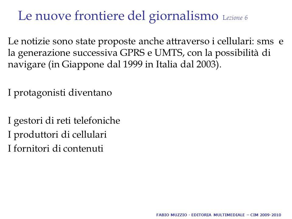 Le nuove frontiere del giornalismo L ezione 6 Le notizie sono state proposte anche attraverso i cellulari: sms e la generazione successiva GPRS e UMTS, con la possibilità di navigare (in Giappone dal 1999 in Italia dal 2003).