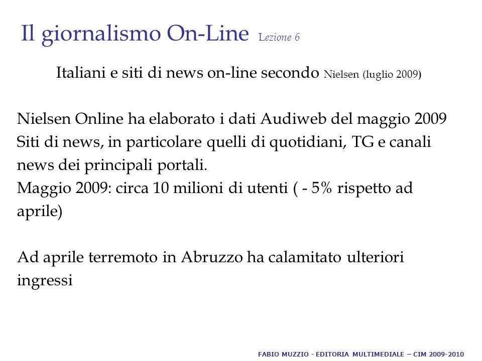 Il giornalismo On-Line L ezione 6 Italiani e siti di news on-line secondo Nielsen (luglio 2009 ) Nielsen Online ha elaborato i dati Audiweb del maggio 2009 Siti di news, in particolare quelli di quotidiani, TG e canali news dei principali portali.