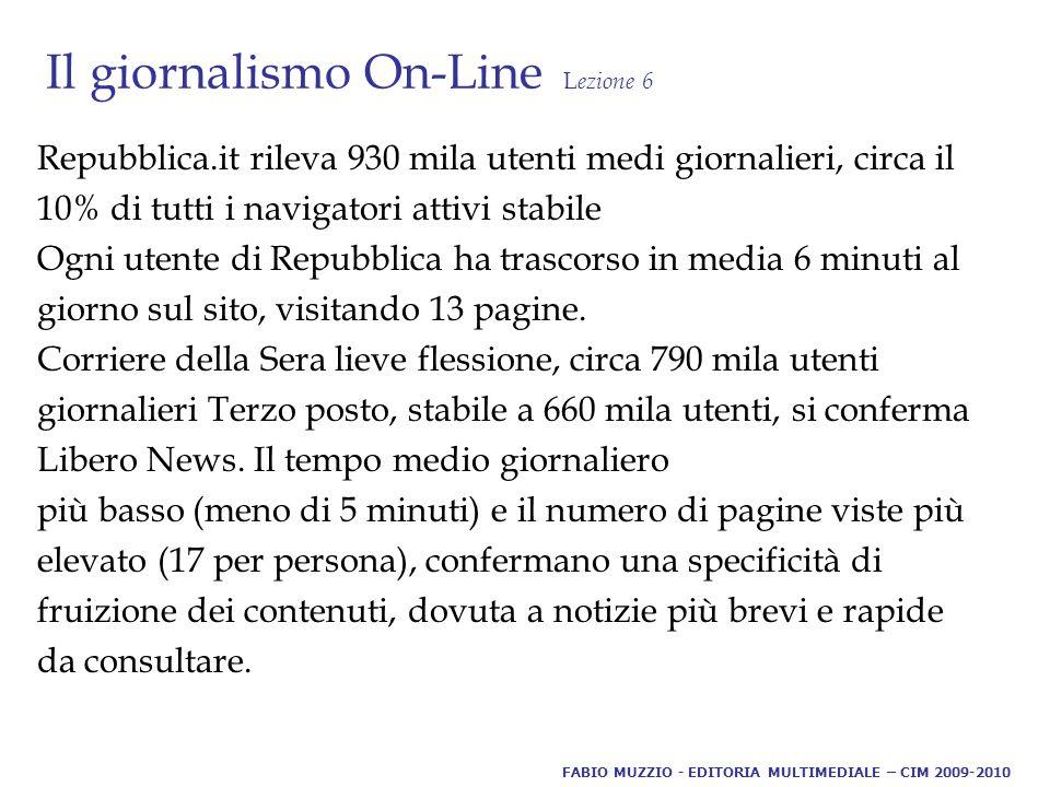 Il giornalismo On-Line L ezione 6 Repubblica.it rileva 930 mila utenti medi giornalieri, circa il 10% di tutti i navigatori attivi stabile Ogni utente di Repubblica ha trascorso in media 6 minuti al giorno sul sito, visitando 13 pagine.