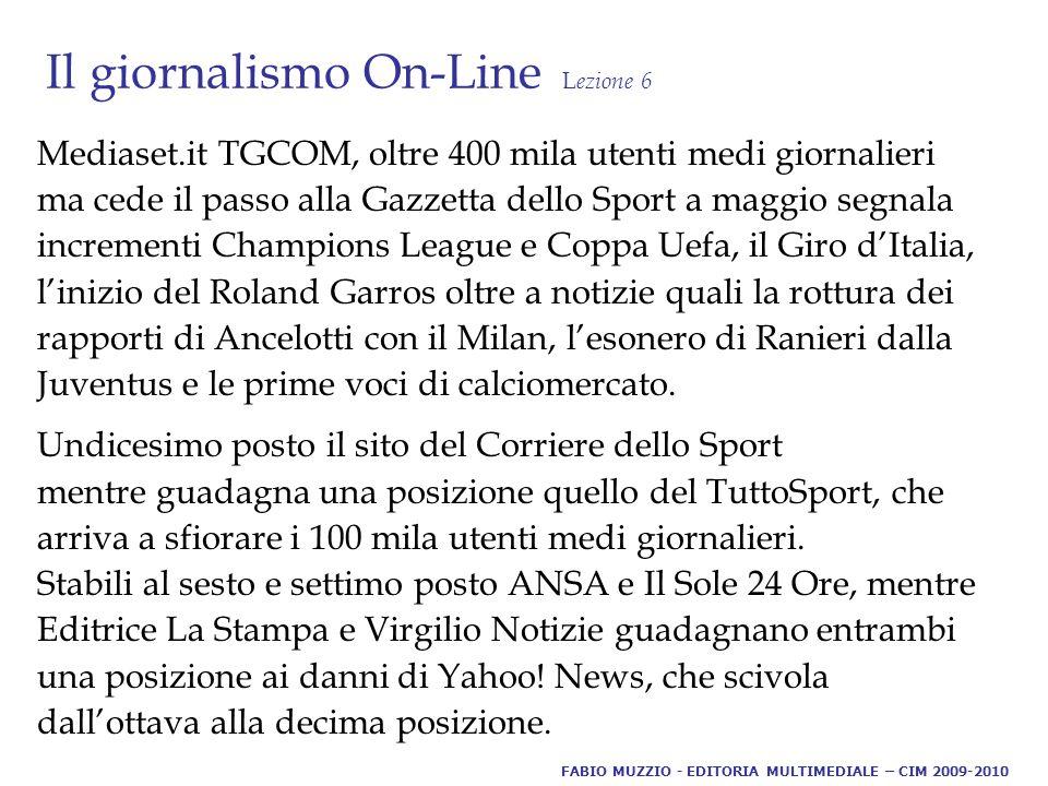 Il giornalismo On-Line L ezione 6 Mediaset.it TGCOM, oltre 400 mila utenti medi giornalieri ma cede il passo alla Gazzetta dello Sport a maggio segnala incrementi Champions League e Coppa Uefa, il Giro d'Italia, l'inizio del Roland Garros oltre a notizie quali la rottura dei rapporti di Ancelotti con il Milan, l'esonero di Ranieri dalla Juventus e le prime voci di calciomercato.