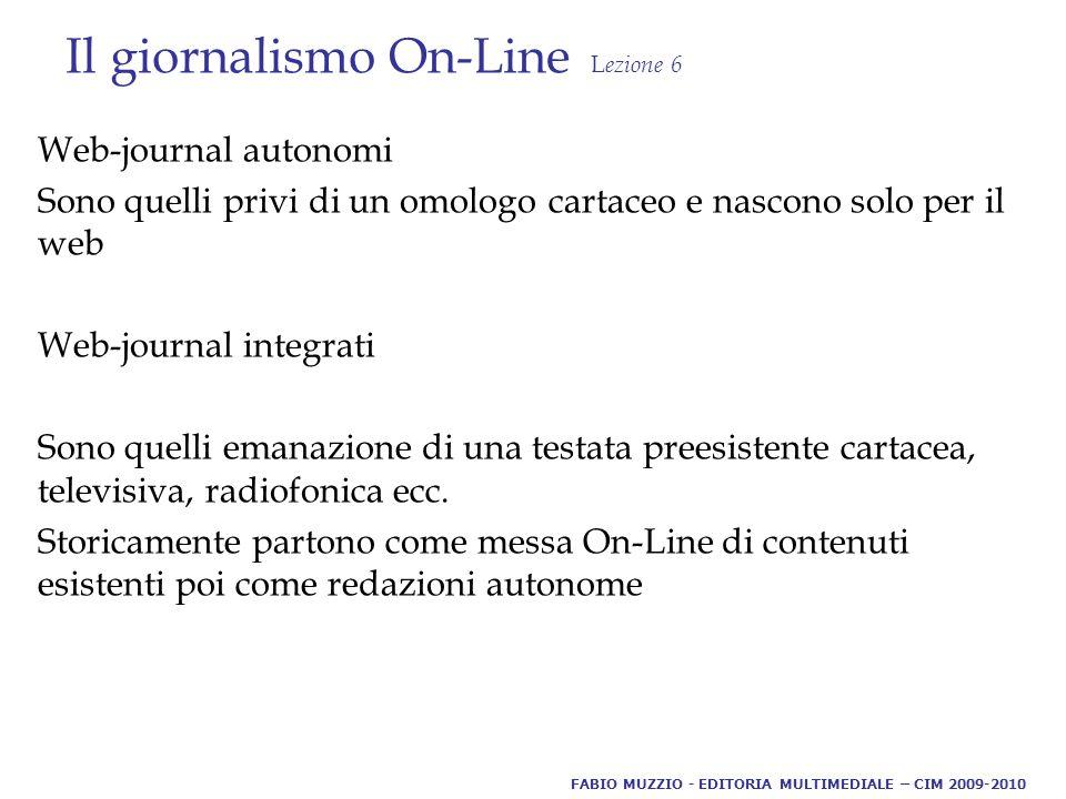 Il giornalismo On-Line L ezione 6 Web-journal autonomi Sono quelli privi di un omologo cartaceo e nascono solo per il web Web-journal integrati Sono quelli emanazione di una testata preesistente cartacea, televisiva, radiofonica ecc.