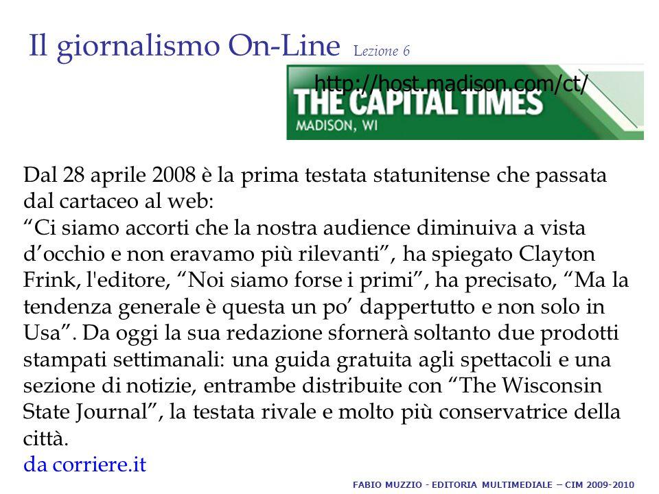 Il giornalismo On-Line L ezione 6 Dal 28 aprile 2008 è la prima testata statunitense che passata dal cartaceo al web: Ci siamo accorti che la nostra audience diminuiva a vista d'occhio e non eravamo più rilevanti , ha spiegato Clayton Frink, l editore, Noi siamo forse i primi , ha precisato, Ma la tendenza generale è questa un po' dappertutto e non solo in Usa .